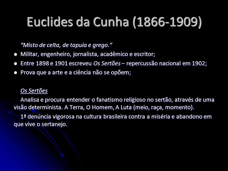 Euclides da Cunha (1866-1909) Misto de celta, de tapuia e grego. Militar, engenheiro, jornalista, acadêmico e escritor; Militar, engenheiro, jornalist