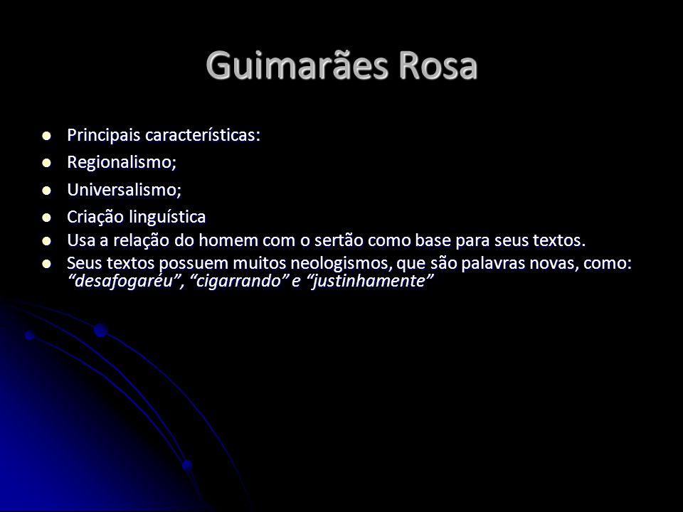 Guimarães Rosa Principais características: Principais características: Regionalismo; Regionalismo; Universalismo; Universalismo; Criação linguística C
