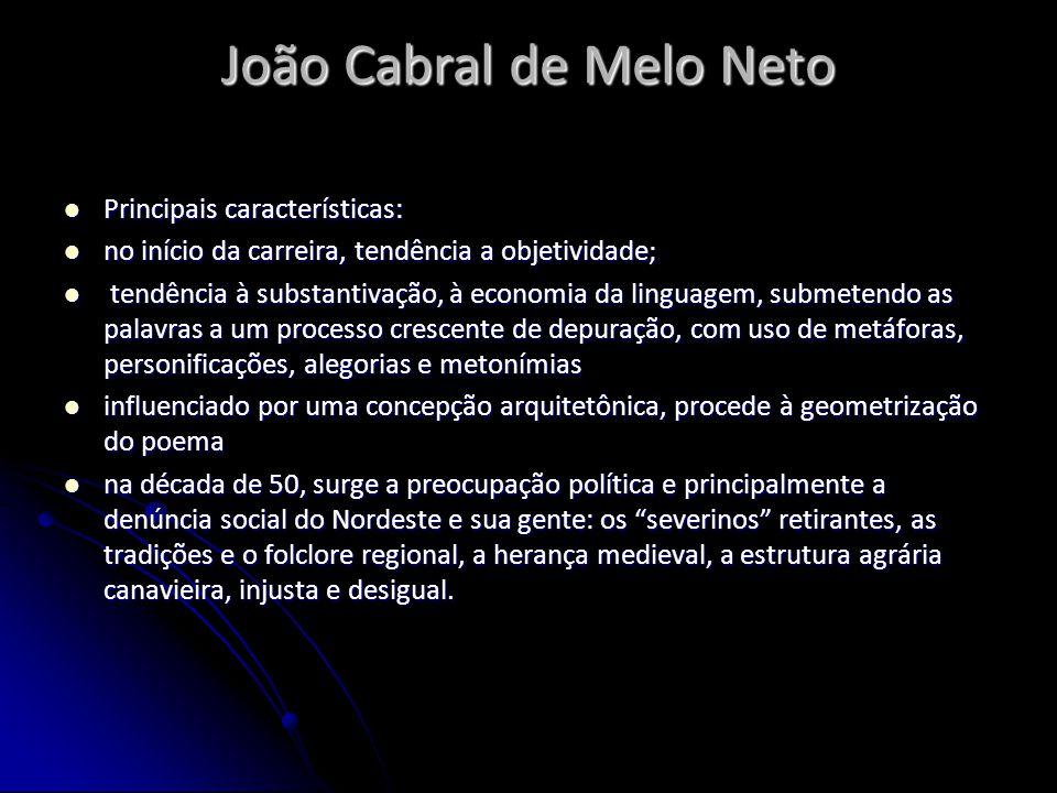 João Cabral de Melo Neto Principais características: Principais características: no início da carreira, tendência a objetividade; no início da carreir