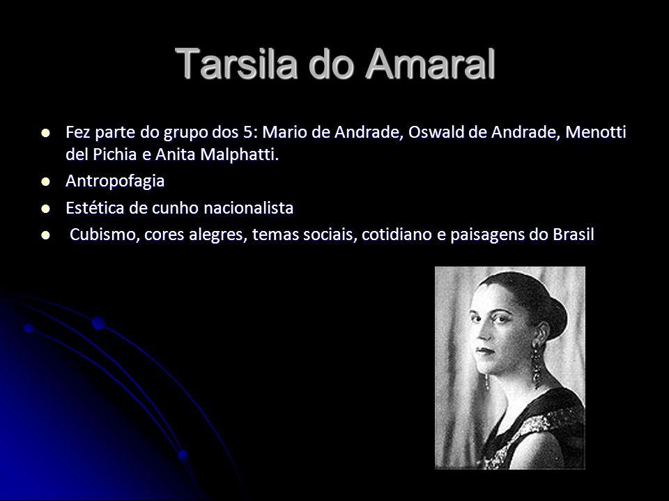 Tarsila do Amaral Fez parte do grupo dos 5: Mario de Andrade, Oswald de Andrade, Menotti del Pichia e Anita Malphatti. Fez parte do grupo dos 5: Mario