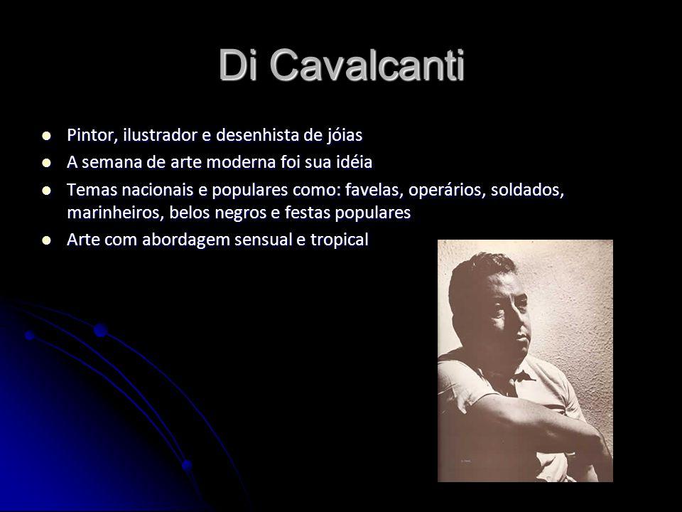 Di Cavalcanti Pintor, ilustrador e desenhista de jóias Pintor, ilustrador e desenhista de jóias A semana de arte moderna foi sua idéia A semana de art