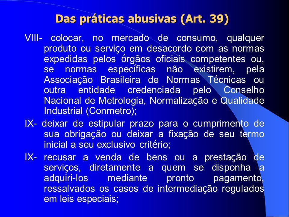 Das práticas abusivas (Art. 39) IV- prevalecer-se da fraqueza ou ignorância do consumidor, tendo em vista sua idade, sa ú de, conhecimento ou condi ç