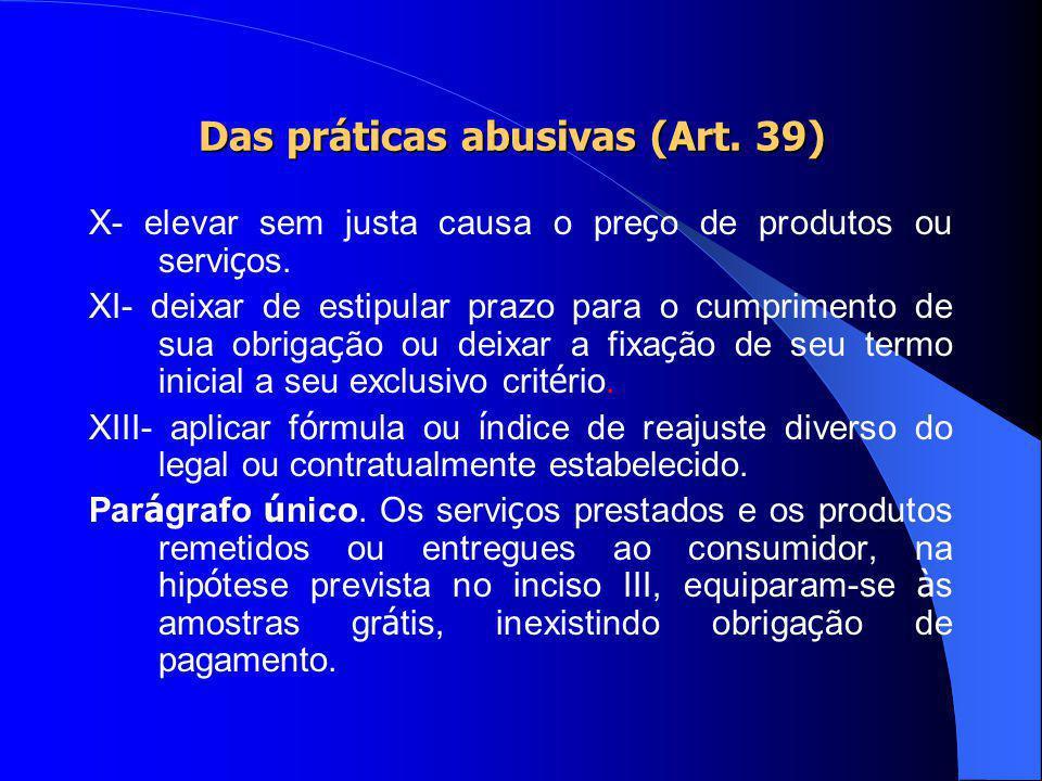 Das práticas abusivas (Art. 39) VIII- colocar, no mercado de consumo, qualquer produto ou servi ç o em desacordo com as normas expedidas pelos ó rgãos