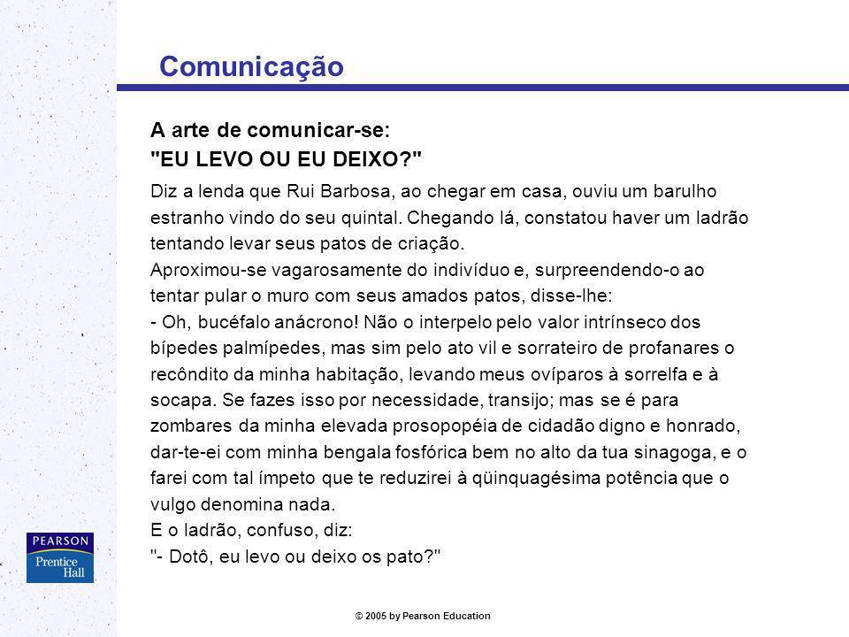 © 2005 by Pearson Education Comunicação A arte de comunicar-se: