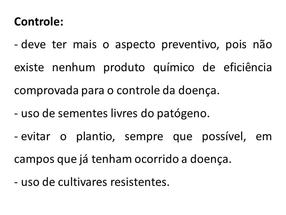Controle: - deve ter mais o aspecto preventivo, pois não existe nenhum produto químico de eficiência comprovada para o controle da doença. - uso de se