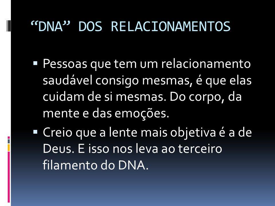 DNA DOS RELACIONAMENTOS Pessoas que tem um relacionamento saudável consigo mesmas, é que elas cuidam de si mesmas.