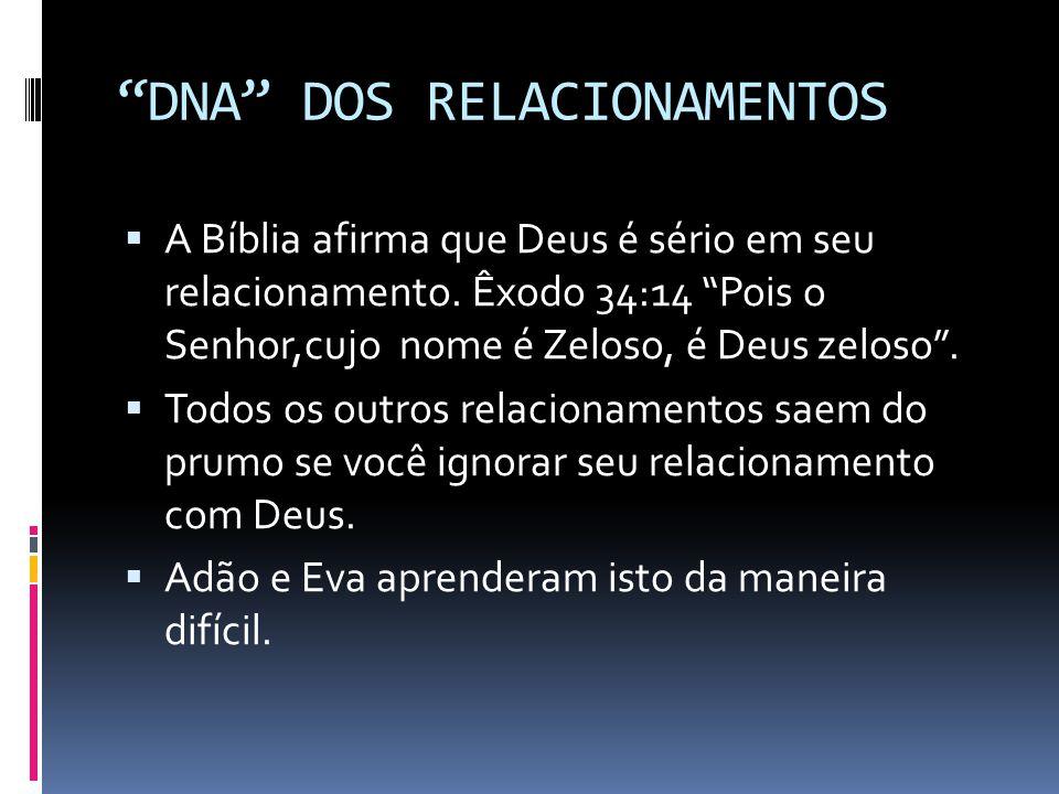 DNA DOS RELACIONAMENTOS A Bíblia afirma que Deus é sério em seu relacionamento.