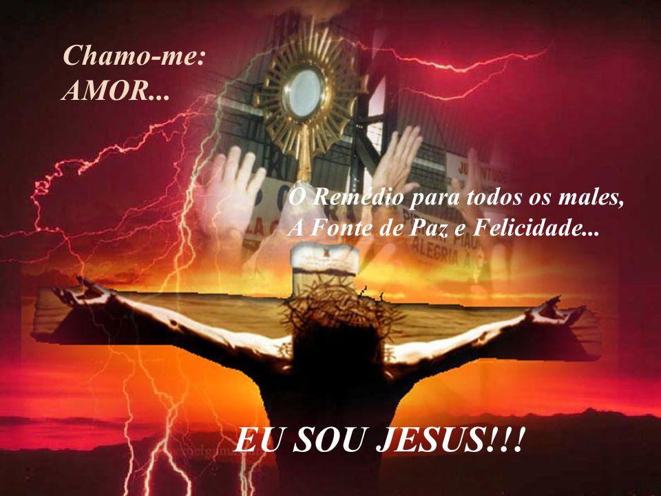 Chamo-me: AMOR... O Remédio para todos os males, A Fonte de Paz e Felicidade... EU SOU JESUS!!!