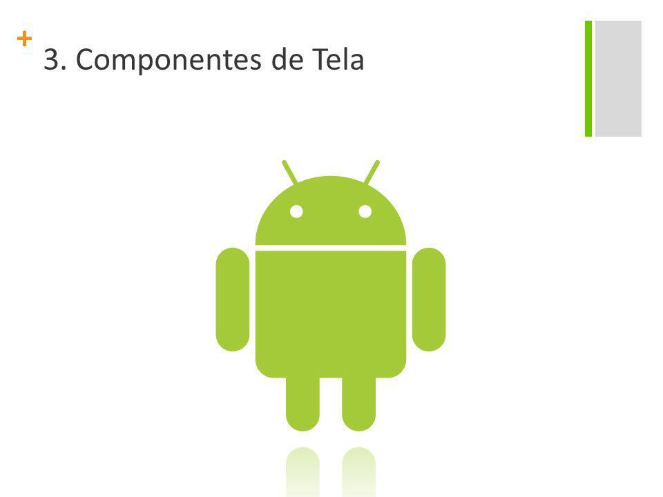+ 3. Componentes de Tela