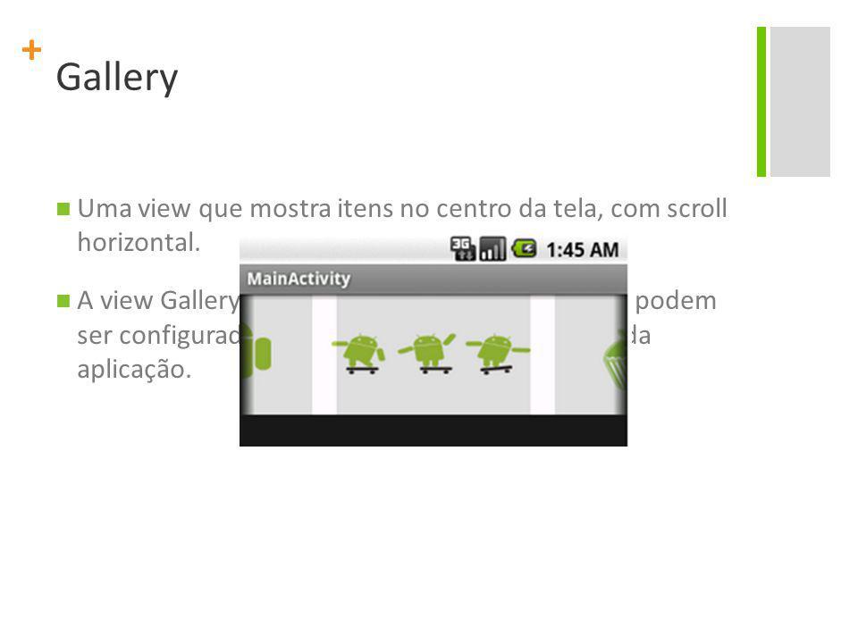 + Gallery Uma view que mostra itens no centro da tela, com scroll horizontal.