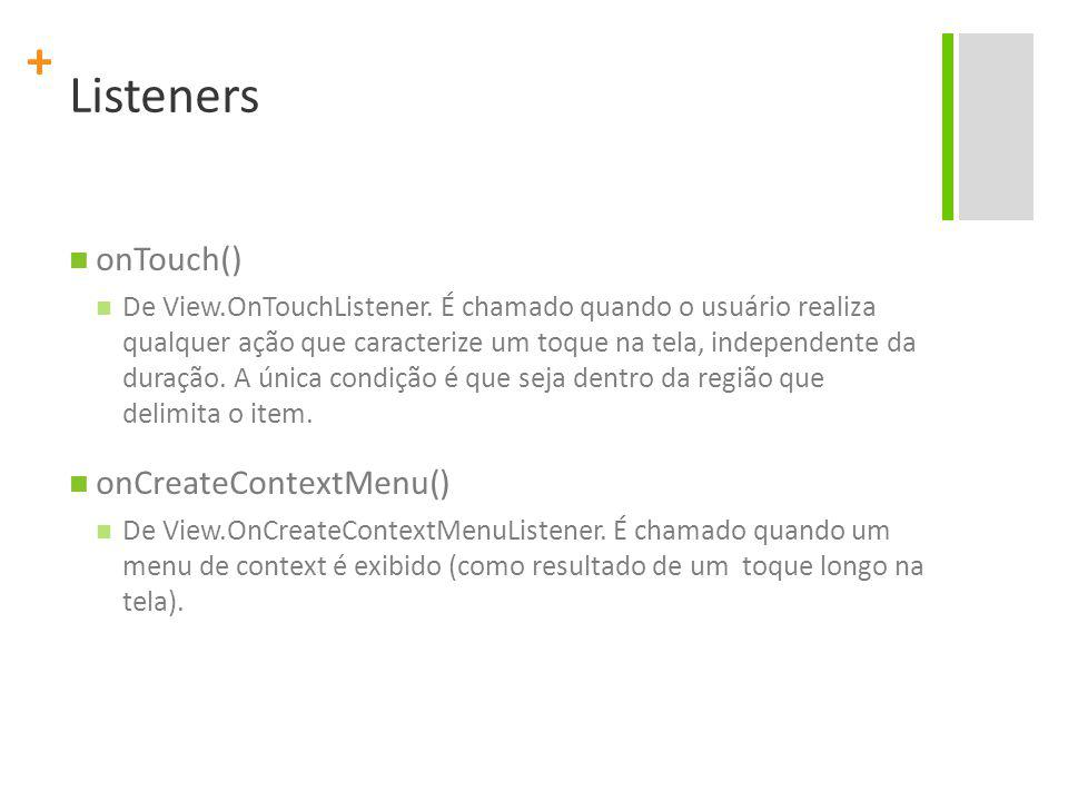 + Listeners onTouch() De View.OnTouchListener.