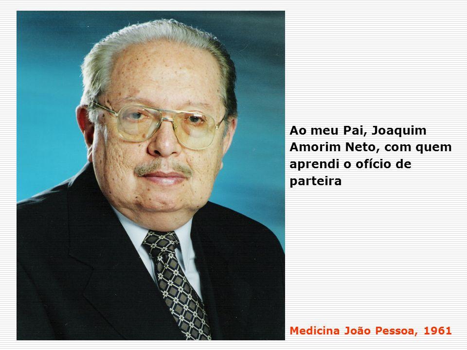 Ao meu Pai, Joaquim Amorim Neto, com quem aprendi o ofício de parteira Medicina João Pessoa, 1961