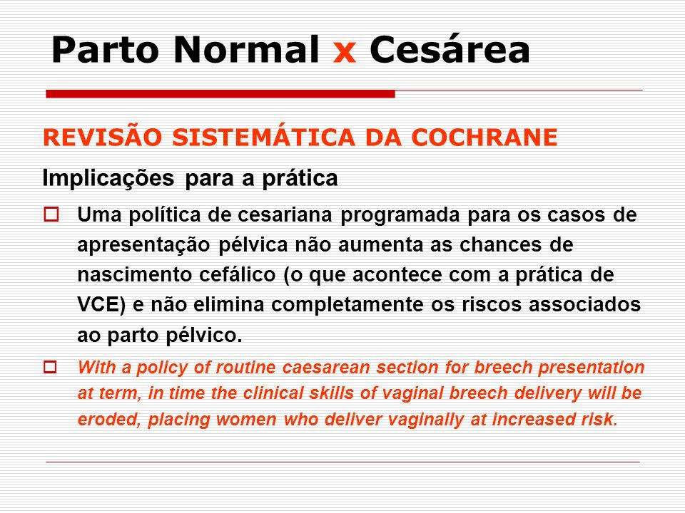 REVISÃO SISTEMÁTICA DA COCHRANE Implicações para a prática Uma política de cesariana programada para os casos de apresentação pélvica não aumenta as c