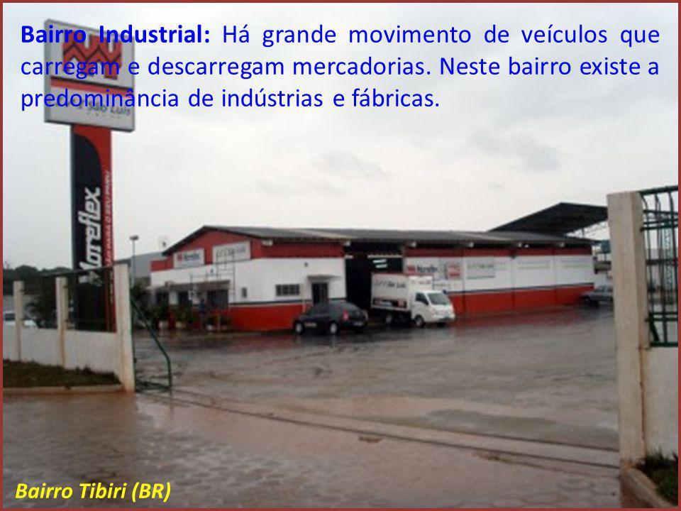 Bairro Industrial: Há grande movimento de veículos que carregam e descarregam mercadorias. Neste bairro existe a predominância de indústrias e fábrica