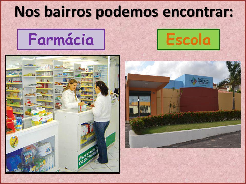 FarmáciaEscola Nos bairros podemos encontrar: