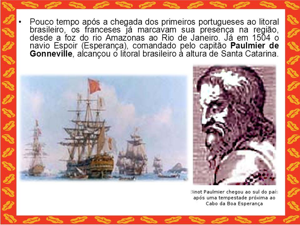 Pouco tempo após a chegada dos primeiros portugueses ao litoral brasileiro, os franceses já marcavam sua presença na região, desde a foz do rio Amazon