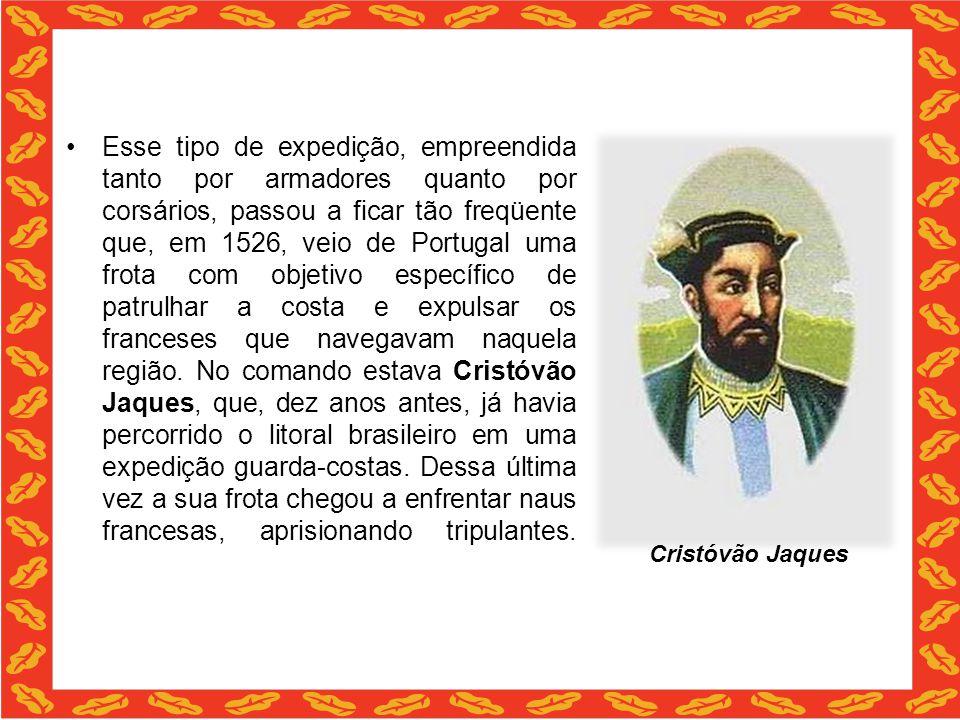 Esse tipo de expedição, empreendida tanto por armadores quanto por corsários, passou a ficar tão freqüente que, em 1526, veio de Portugal uma frota co