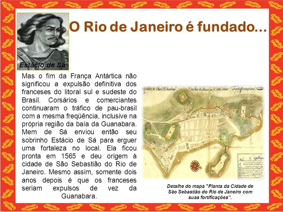 O Rio de Janeiro é fundado... Mas o fim da França Antártica não significou a expulsão definitiva dos franceses do litoral sul e sudeste do Brasil. Cor