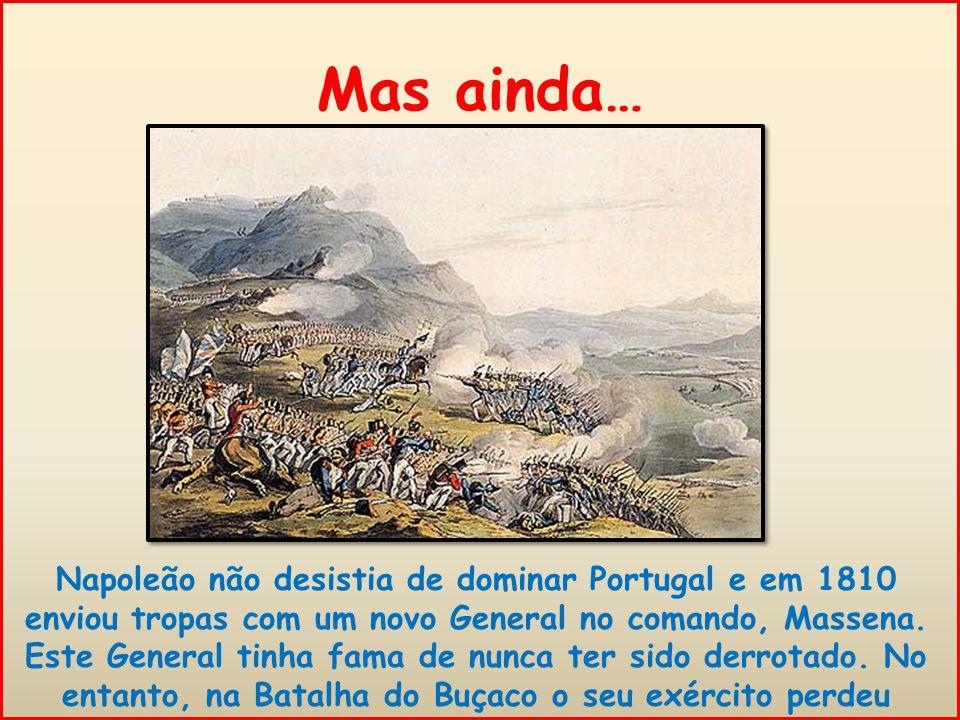 Mas ainda… Napoleão não desistia de dominar Portugal e em 1810 enviou tropas com um novo General no comando, Massena.