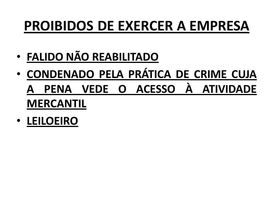 PROIBIDOS DE EXERCER A EMPRESA FALIDO NÃO REABILITADO CONDENADO PELA PRÁTICA DE CRIME CUJA A PENA VEDE O ACESSO À ATIVIDADE MERCANTIL LEILOEIRO