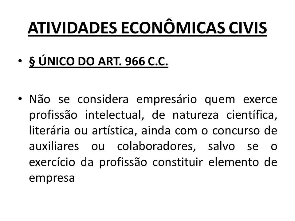 ATIVIDADES ECONÔMICAS CIVIS § ÚNICO DO ART.966 C.C.