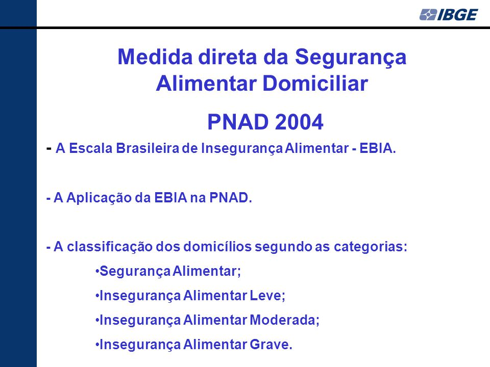 - A Escala Brasileira de Insegurança Alimentar - EBIA.