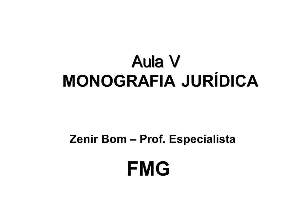 Aula V Aula V MONOGRAFIA JURÍDICA FMG Zenir Bom – Prof. Especialista