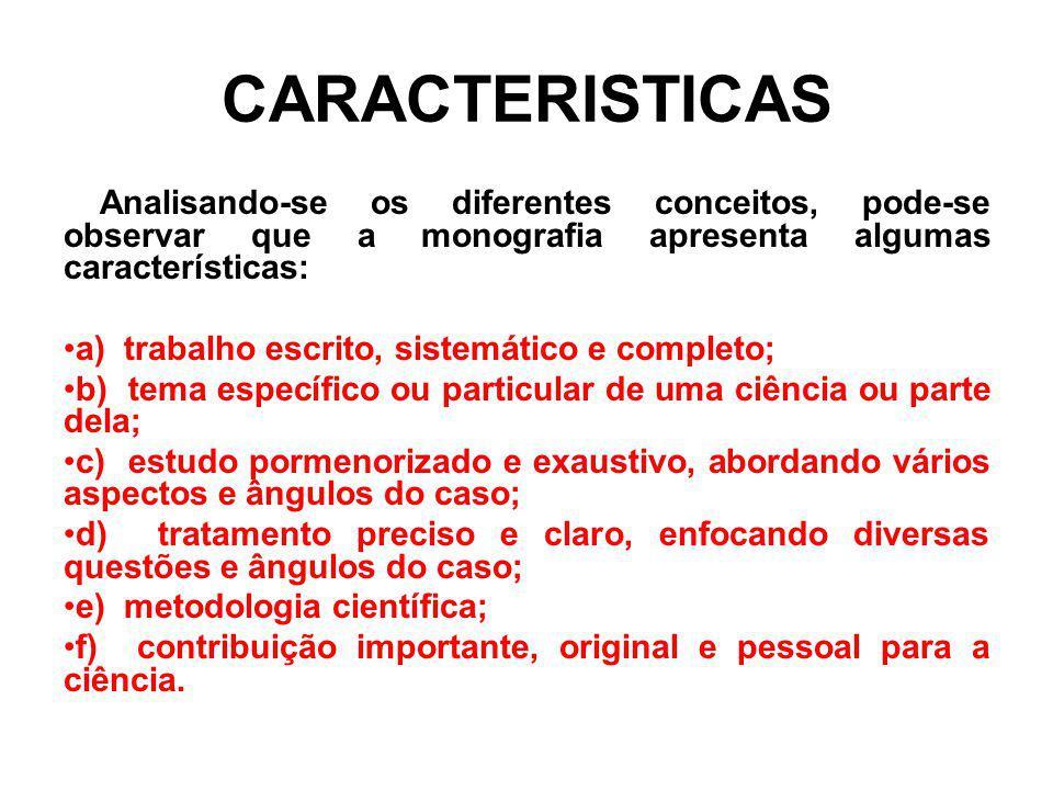 CARACTERISTICAS Analisando-se os diferentes conceitos, pode-se observar que a monografia apresenta algumas características: a) trabalho escrito, siste