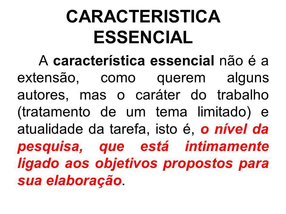 CARACTERISTICA ESSENCIAL A característica essencial não é a extensão, como querem alguns autores, mas o caráter do trabalho (tratamento de um tema lim