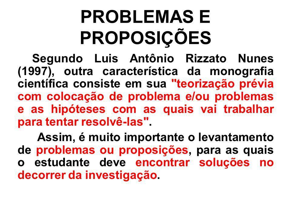 PROBLEMAS E PROPOSIÇÕES Segundo Luis Antônio Rizzato Nunes (1997), outra característica da monografia científica consiste em sua