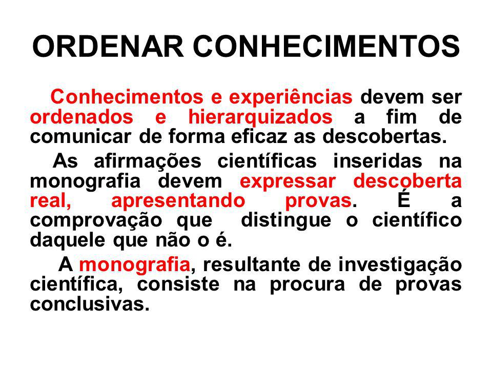 ORDENAR CONHECIMENTOS Conhecimentos e experiências devem ser ordenados e hierarquizados a fim de comunicar de forma eficaz as descobertas. As afirmaçõ