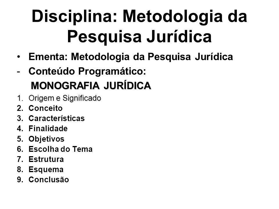 Disciplina: Metodologia da Pesquisa Jurídica Ementa: Metodologia da Pesquisa Jurídica -Conteúdo Programático: MONOGRAFIA JURÍDICA MONOGRAFIA JURÍDICA
