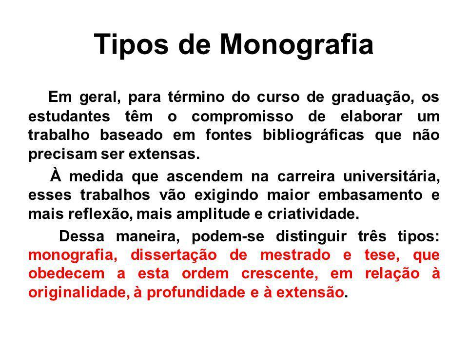 Tipos de Monografia Em geral, para término do curso de graduação, os estudantes têm o compromisso de elaborar um trabalho baseado em fontes bibliográf