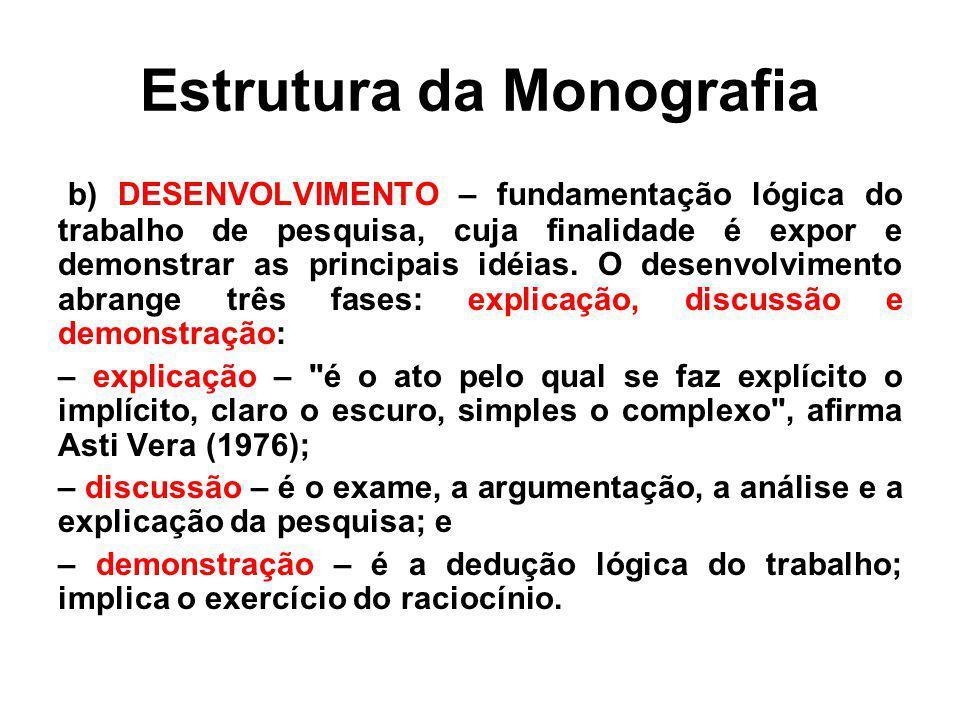 Estrutura da Monografia b) DESENVOLVIMENTO – fundamentação lógica do trabalho de pesquisa, cuja finalidade é expor e demonstrar as principais idéias.