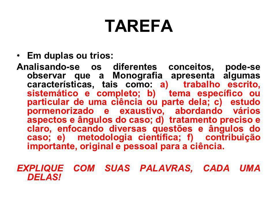 TAREFA Em duplas ou trios: Analisando-se os diferentes conceitos, pode-se observar que a Monografia apresenta algumas características, tais como: a) t