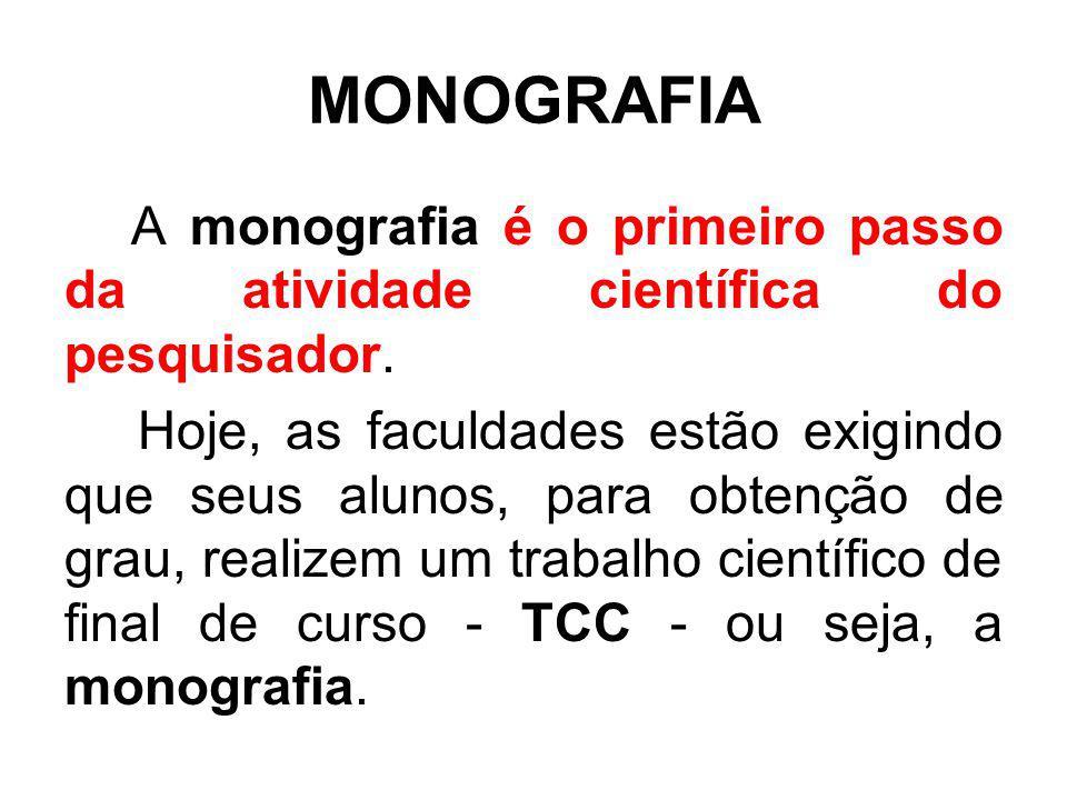 MONOGRAFIA A monografia é o primeiro passo da atividade científica do pesquisador. Hoje, as faculdades estão exigindo que seus alunos, para obtenção d