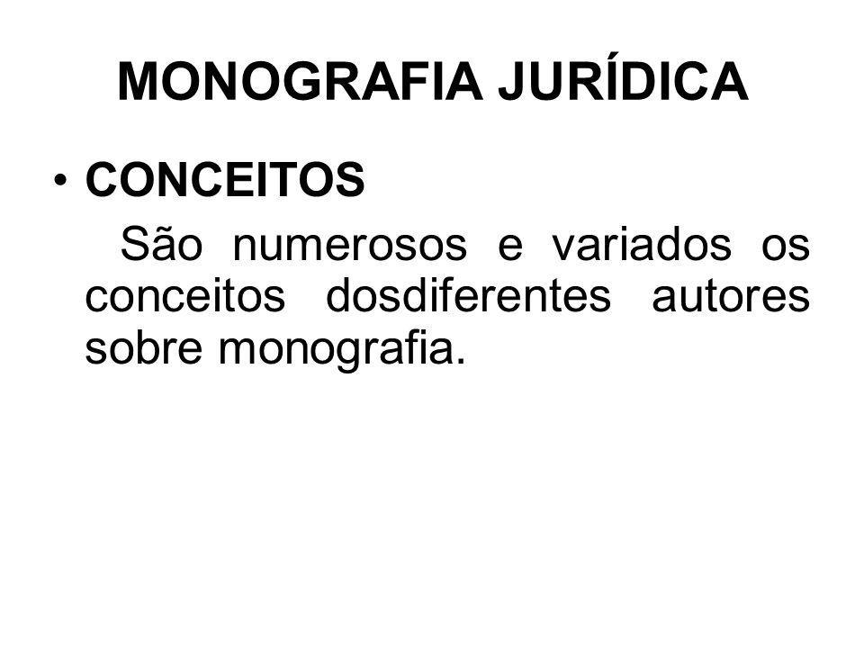 MONOGRAFIA JURÍDICA CONCEITOS São numerosos e variados os conceitos dosdiferentes autores sobre monografia.