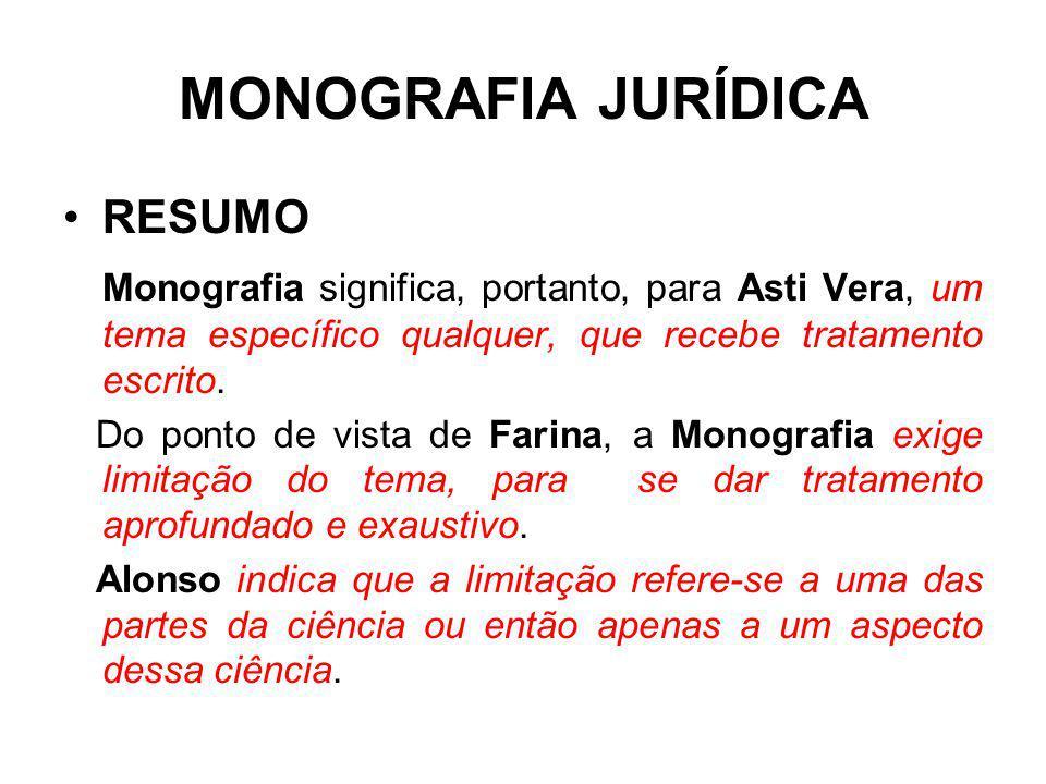 MONOGRAFIA JURÍDICA RESUMO Monografia significa, portanto, para Asti Vera, um tema específico qualquer, que recebe tratamento escrito. Do ponto de vis