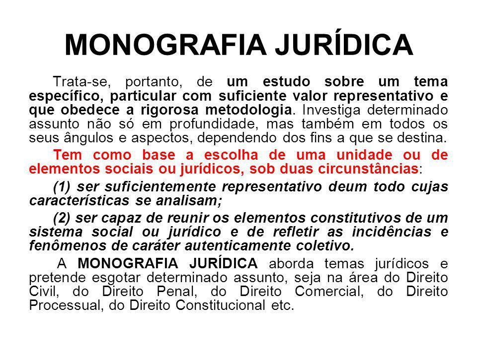 MONOGRAFIA JURÍDICA Trata-se, portanto, de um estudo sobre um tema específico, particular com suficiente valor representativo e que obedece a rigorosa