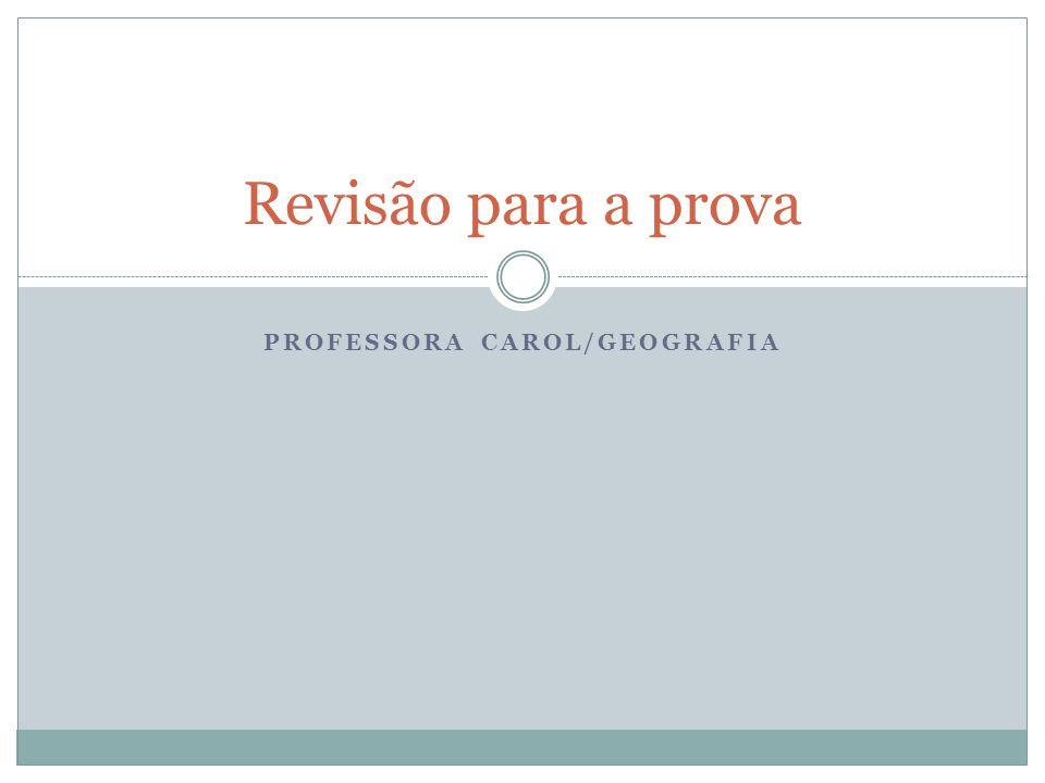 PROFESSORA CAROL/GEOGRAFIA Revisão para a prova
