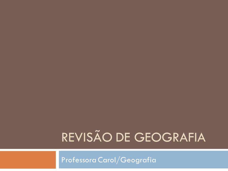 REVISÃO DE GEOGRAFIA Professora Carol/Geografia