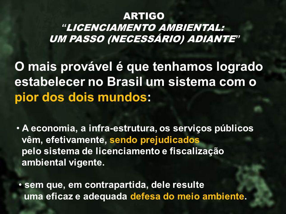 O mais provável é que tenhamos logrado estabelecer no Brasil um sistema com o pior dos dois mundos: ARTIGO LICENCIAMENTO AMBIENTAL: UM PASSO (NECESSÁR
