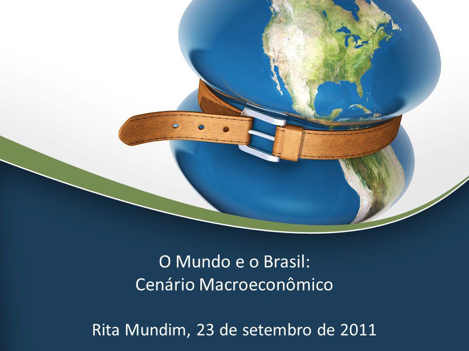 O Mundo e o Brasil: Cenário Macroeconômico Rita Mundim, 23 de setembro de 2011