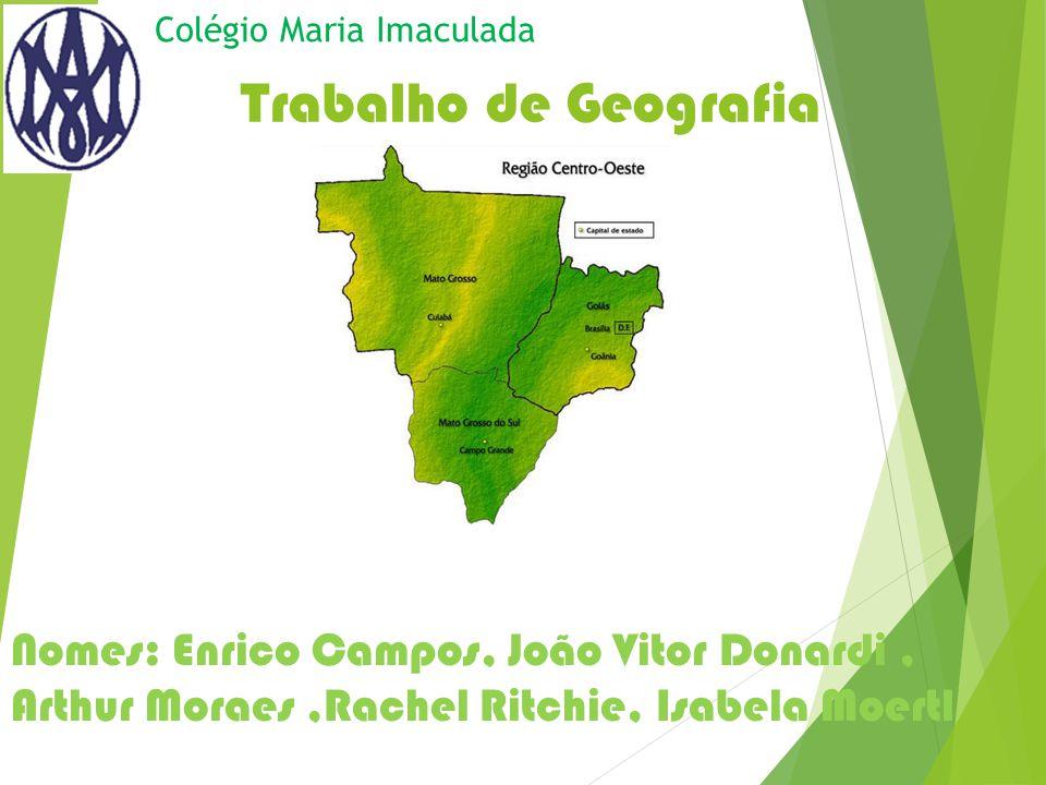 Trabalho de Geografia Nomes: Enrico Campos, João Vitor Donardi, Arthur Moraes,Rachel Ritchie, Isabela Moertl Colégio Maria Imaculada