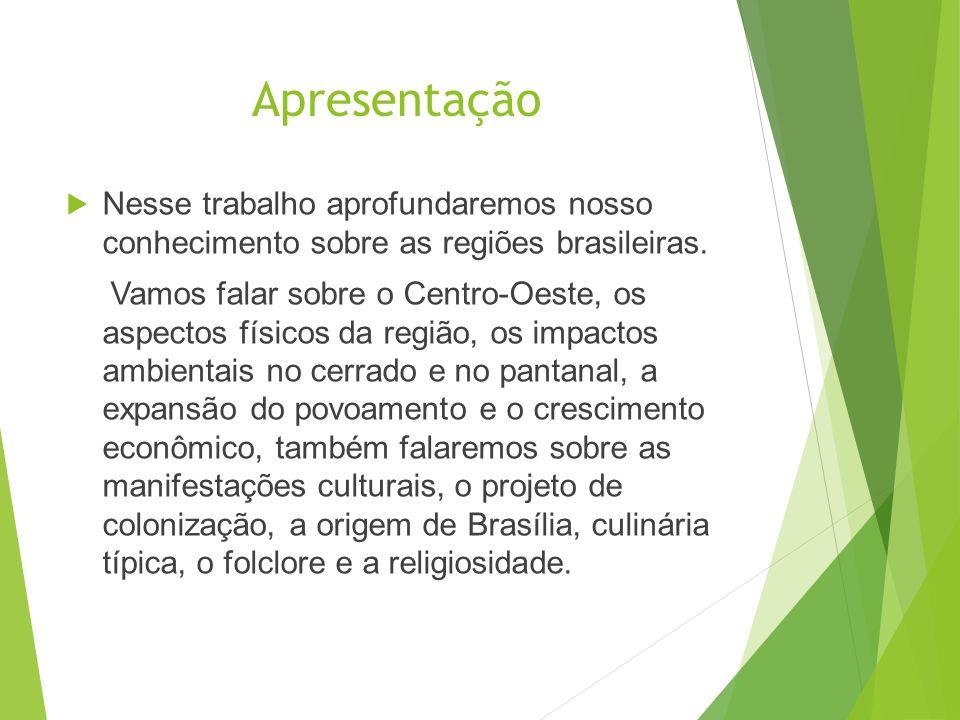 Conhecendo a Região A região Centro-Oeste é a segunda maior do Brasil em extensão territorial, com 1606 403, 506 quilômetros quadrados de área, o equivalente a quase 19 % da extensão do país, e é formada pelos estados do Mato Grosso, Mato Grosso do Sul, além do Distrito Federal, onde se localiza Brasília, a capital do país