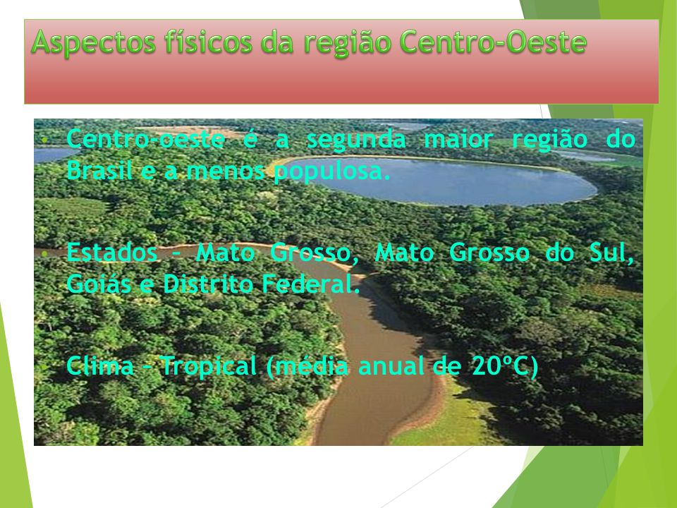 Apresentação Nesse trabalho aprofundaremos nosso conhecimento sobre as regiões brasileiras. Vamos falar sobre o Centro-Oeste, os aspectos físicos da r