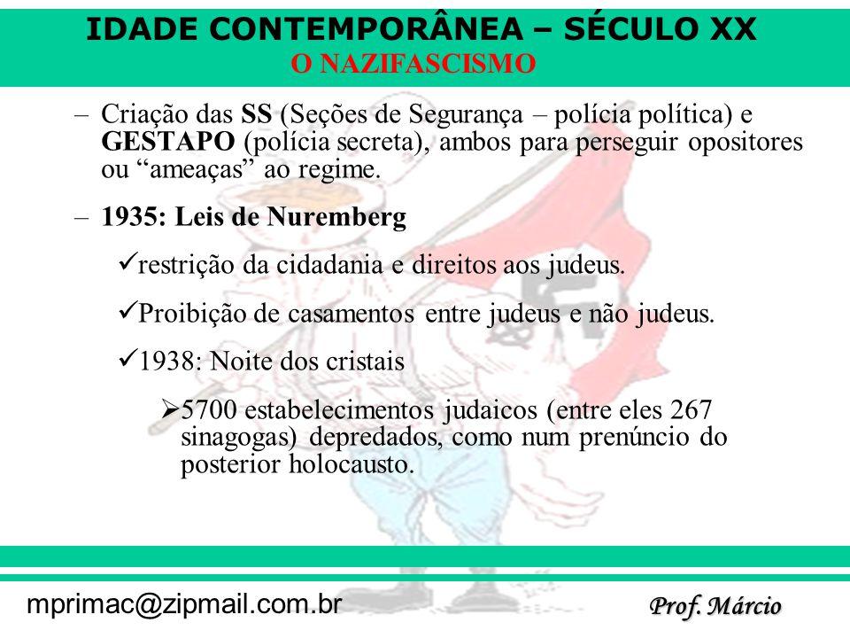 IDADE CONTEMPORÂNEA – SÉCULO XX Prof. Márcio mprimac@zipmail.com.br O NAZIFASCISMO –Criação das SS (Seções de Segurança – polícia política) e GESTAPO