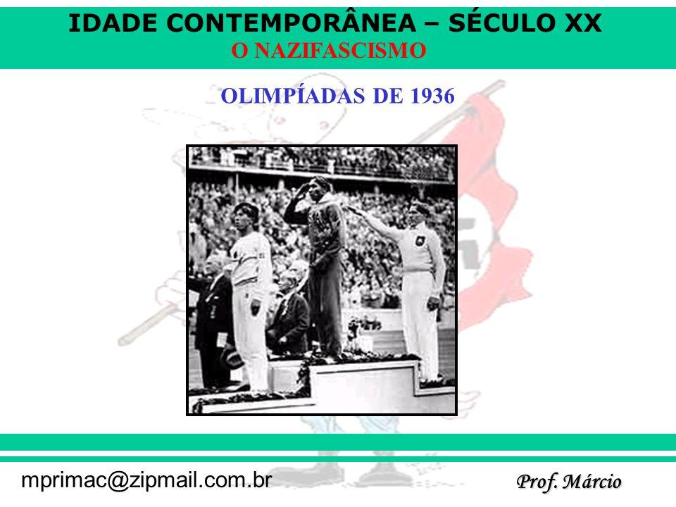 IDADE CONTEMPORÂNEA – SÉCULO XX Prof. Márcio mprimac@zipmail.com.br O NAZIFASCISMO OLIMPÍADAS DE 1936