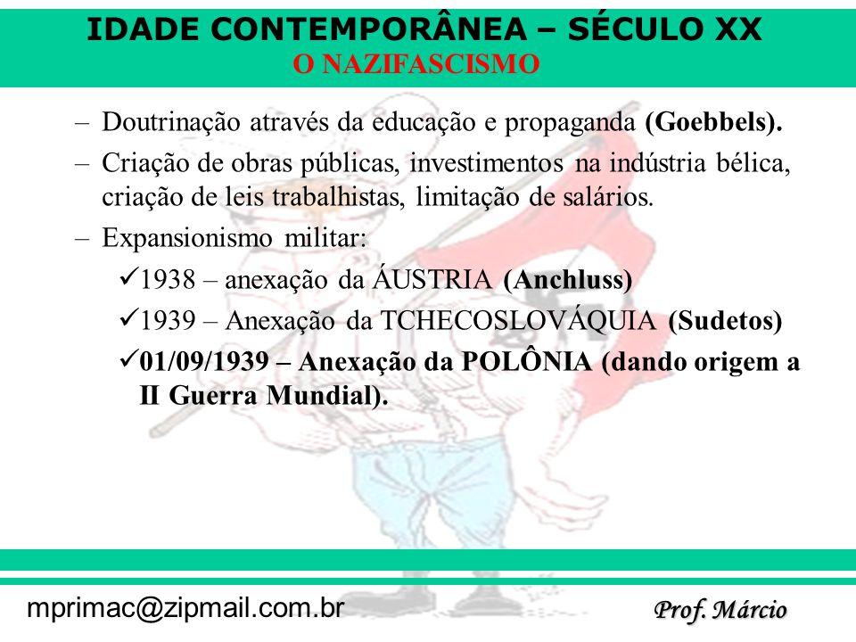IDADE CONTEMPORÂNEA – SÉCULO XX Prof. Márcio mprimac@zipmail.com.br O NAZIFASCISMO –Doutrinação através da educação e propaganda (Goebbels). –Criação
