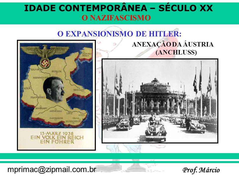 IDADE CONTEMPORÂNEA – SÉCULO XX Prof. Márcio mprimac@zipmail.com.br O NAZIFASCISMO O EXPANSIONISMO DE HITLER: ANEXAÇÃO DA ÁUSTRIA (ANCHLUSS)